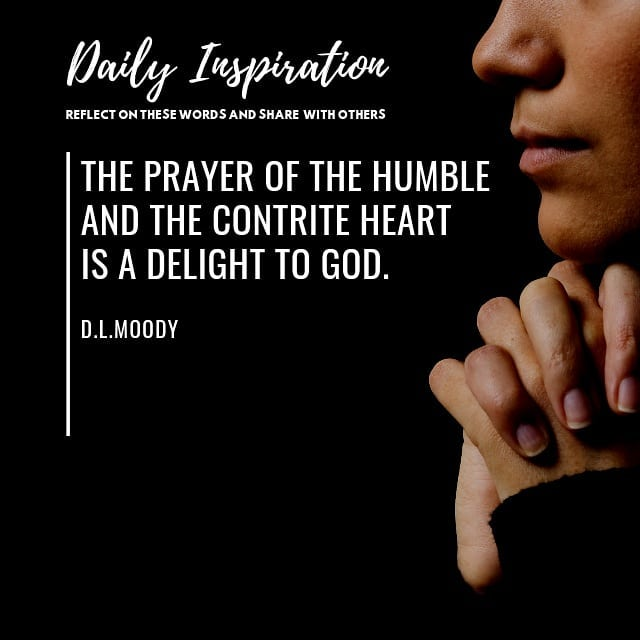 The prayer of the humble and the contrite heart is a delight to God. ~ D.L.Moody…