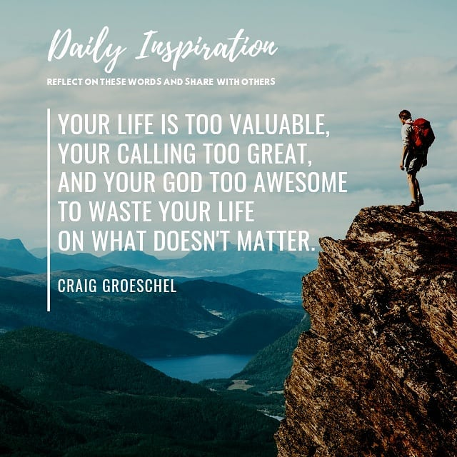 Your life is too valuable, your calling too great, and your God too awesome to w…
