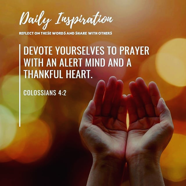 DEVOTE yourselves to prayer with an alert mind and a THANKFUL HEART. ~ Colossian…