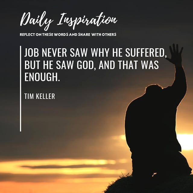 Job never saw why he suffered, but he saw God, and that was enough. ~ Tim Keller…