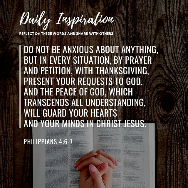 Do not be anxious about anything, but in every situation, by prayer and petition…