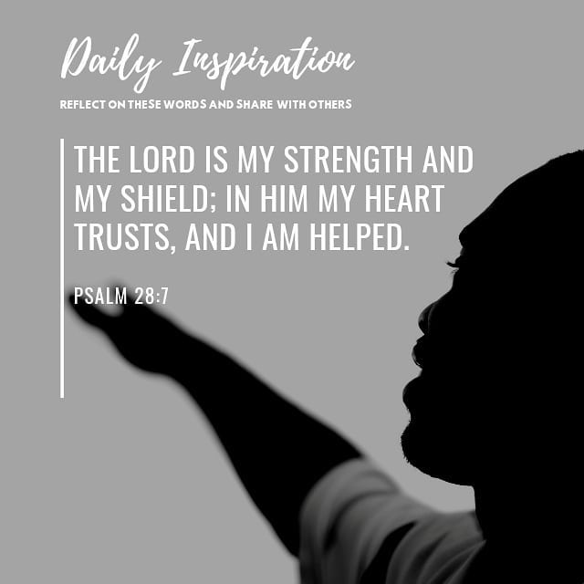 The Lord is my strength and my shield; in him my heart trusts, and I am helped. …
