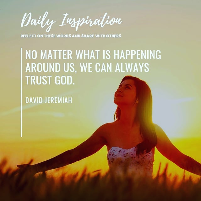 No matter what is happening around us, we can always trust God. ~ David Jeremiah…