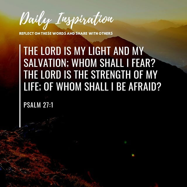 The LORDismy light and my salvation; whom shall I fear? the LORDisthe streng…