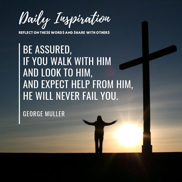 Be assured, if you walk with Him and look to Him, and expect help from Him, He w…