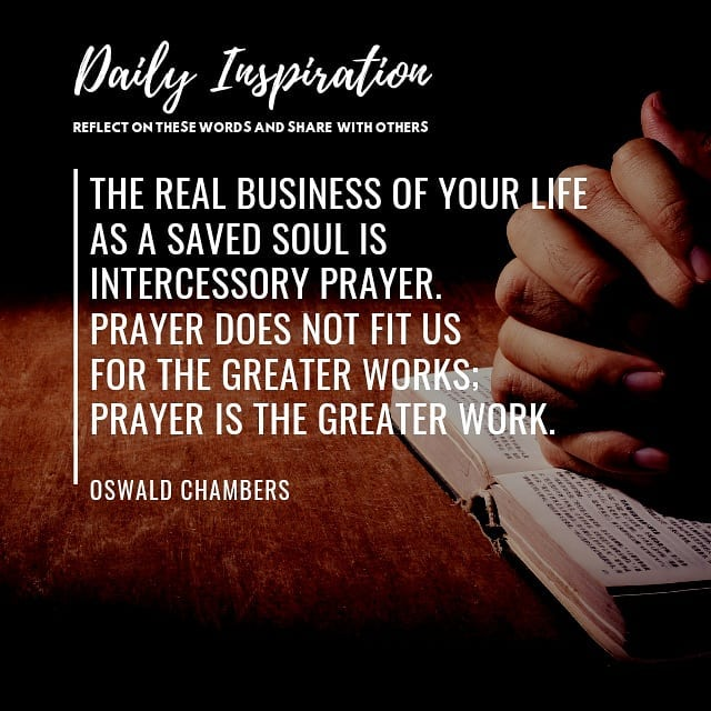 The real business of your life as a saved soul is Intercessory prayer. Prayer do…