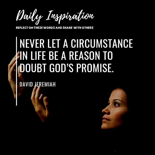 Never let a circumstance in life be a reason to doubt God's promise. ~ David Jer…