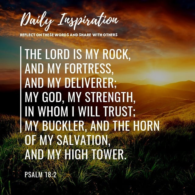 The LORD is my rock, and my fortress, and my deliverer; my God, my strength, in …