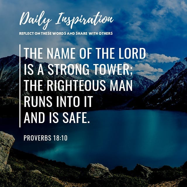 The name of the LORD is a strong tower; the righteous man runs into it and is sa…