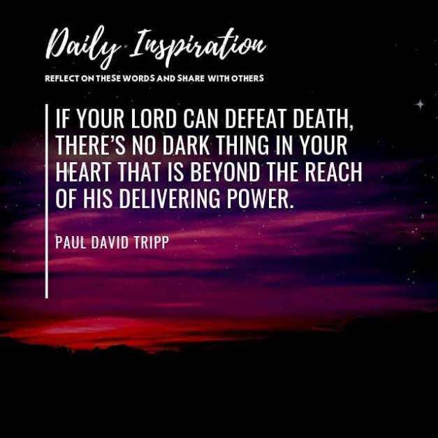 If your Lord can defeat death, there's no dark thing in your heart that is beyon…