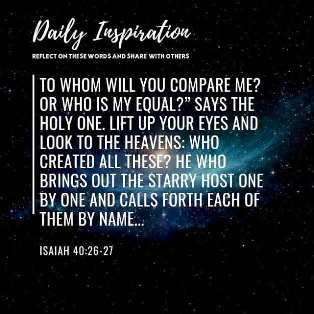 """To whom will you compare me? Or who is my equal?"""" says the Holy One. Lift up you…"""