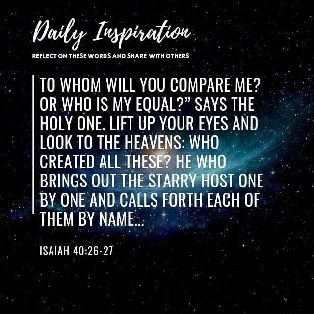 "To whom will you compare me? Or who is my equal?"" says the Holy One. Lift up you…"