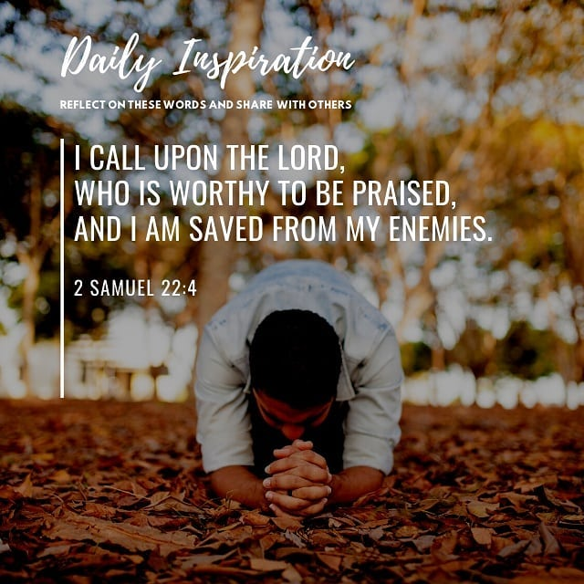 I call upon the Lord, who is worthy to be praised, and I am saved from my enemie…