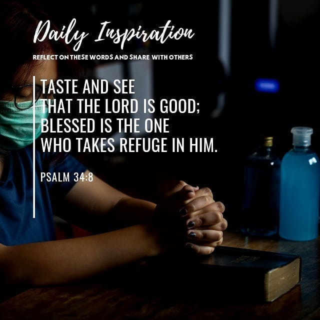 Taste and see that the Lord is good; blessed is the one who takes refuge in him….