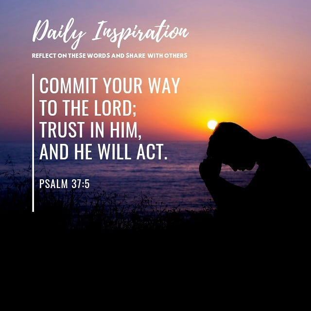 Commit your way to the Lord; trust in him, and he will act. ~ Psalm 37:5…