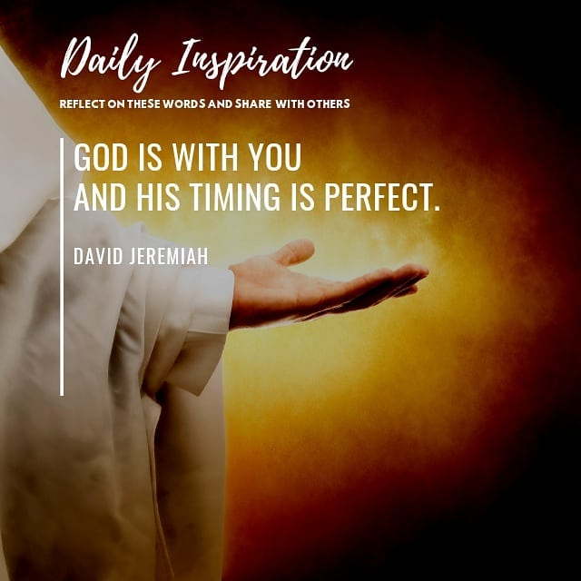 God is with you and His timing is perfect. ~ David Jeremiah…