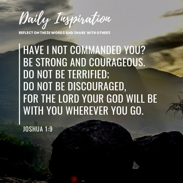 Have I not commanded you? Be strong and courageous. Do not be terrified; do not …