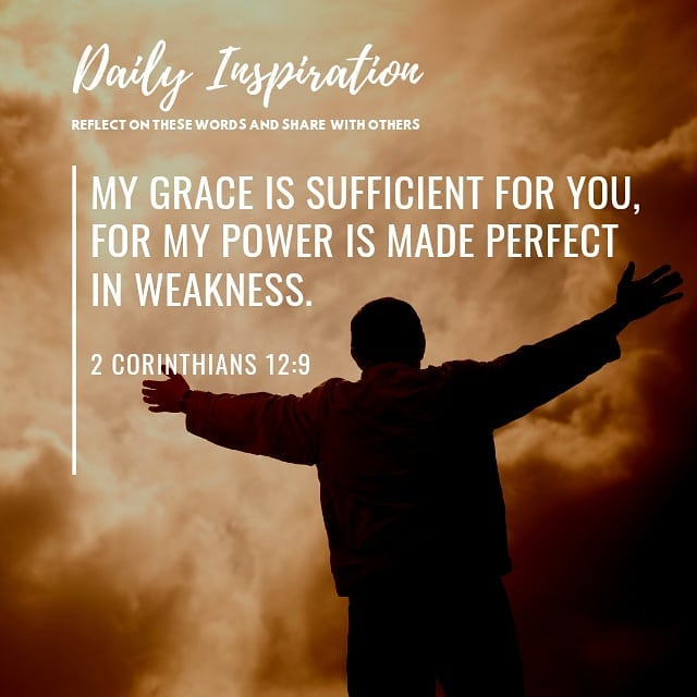 My grace is sufficient for you, for my power is made perfect in weakness. ~ 2 Co…