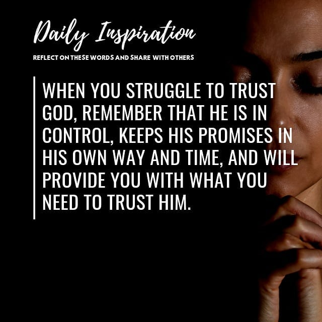 When you struggle to trust God, remember that He is in control, keeps His promis…
