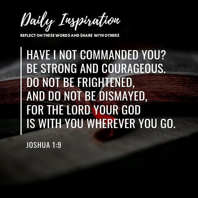 Have I not commanded you? Be strong and courageous. Do not be frightened, and do…