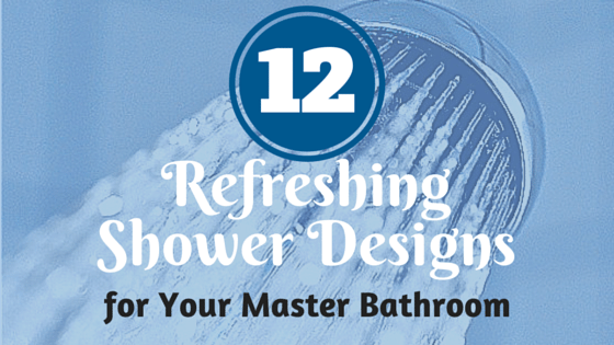 12 Refreshing Shower Designs for Your Master Bathroom