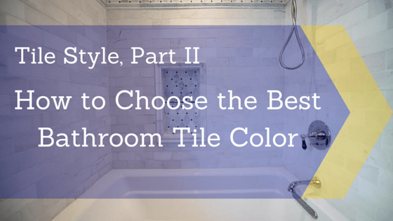 Tile Style, Part II: How to Choose the Best Bathroom Color