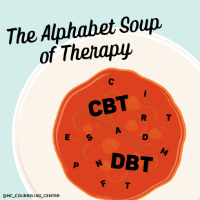 """Photo of a bowl of soup with the words """"The Alphabet Soup of Therapy"""" as a title. The letters """"CBT"""" and """"DBT"""" appear among other letters in the soup representing two types of therapy often referred to by these  letters."""