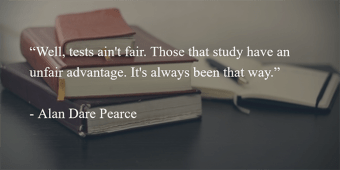 quote: exams ain't fair. Those that studey have an advantage.