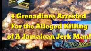 4 Grenadines Arrested For The Murder of A Jamaican Jerk Vendor