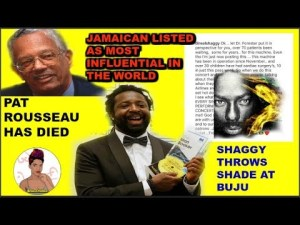 Pat Rousseau has died/shaggy diss buju /jamaican is most influential in the world