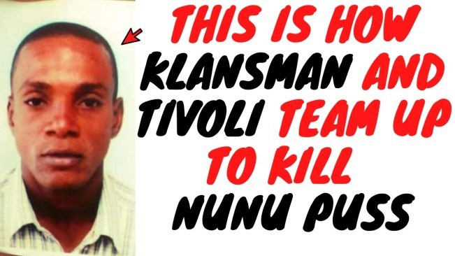 Nunu Puss Was Killed By A Smokescreen Operation Planned By Tivoli And Executed By Klansman