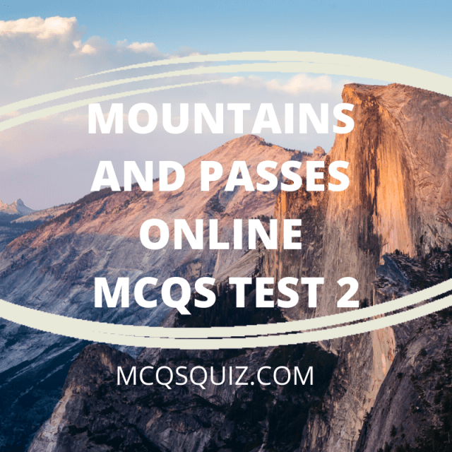 Mountains and Passes Online Mcqs Test