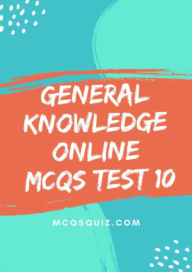 General Knowledge Online Mcqs Test 10