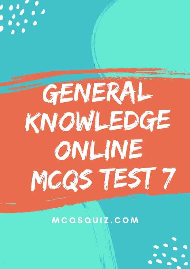 General Knowledge Online Mcqs Test 7
