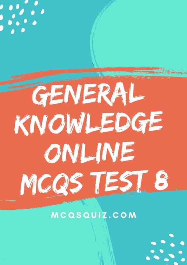 General Knowledge Online Mcqs Test 8