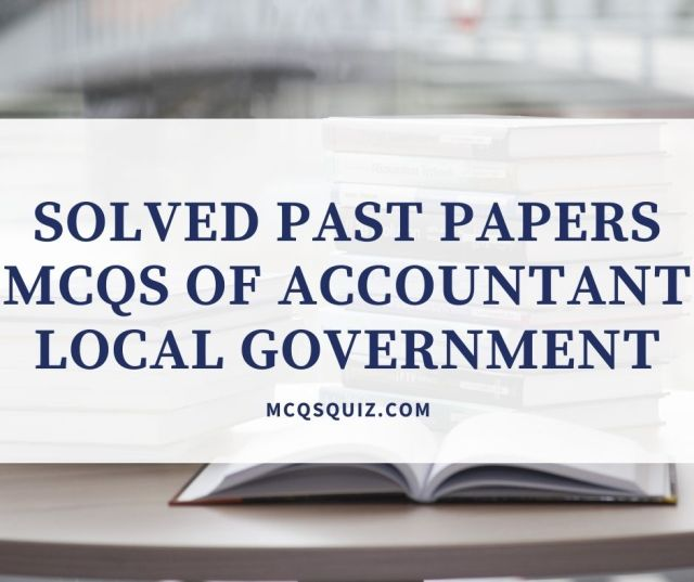 Solved Past Papers Mcqs of Accountant Local Government