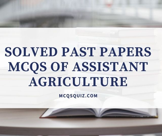 Solved Past Papers Mcqs of Assistant Agriculture