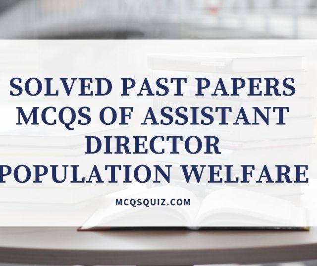 Solved Past Papers Mcqs of Assistant Director Population Welfare