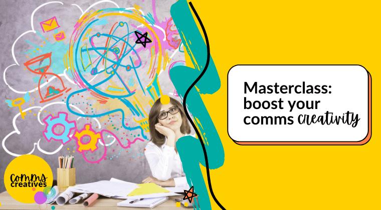 Masterclass: Boost Your Comms Creativity