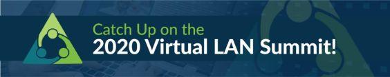 Catch Up on the 2020 Virtual LAN Summit