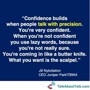 jill nykoliation quote confidence precision talk about talk