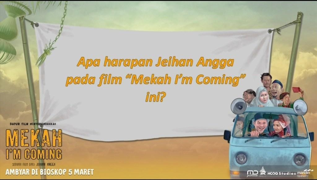 Apa harapan Jeihan Angga pada film Mekah Im Coming ini?
