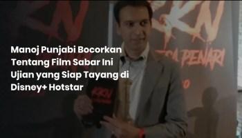 Manoj Punjabi Bocorkan Tentang Film Sabar Ini Ujian yang Siap Tayang di Disney+ Hotstar