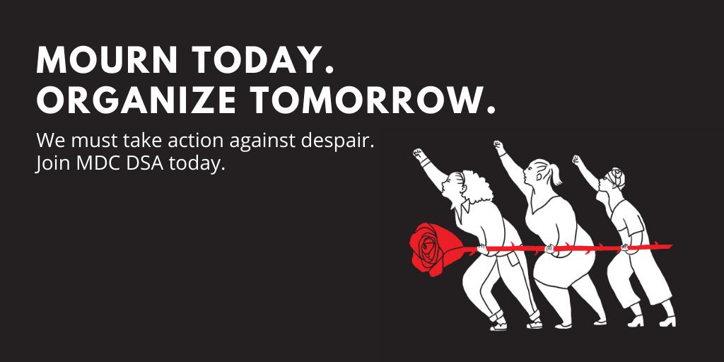 Mourn today, organize tomorrow