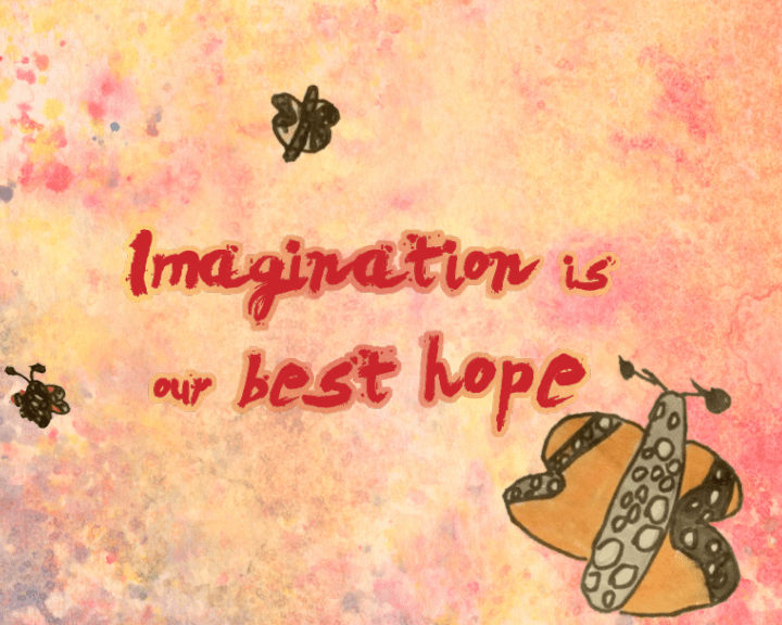 Imagination is our best hope