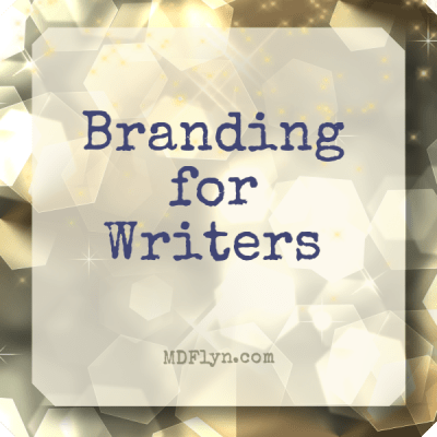 Branding for Writers by M D Flyn Learn how to use branding as a tool for authors