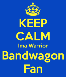 keep-calm-ima-warrior-bandwagon-fan