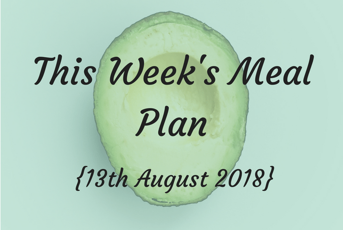 This weeks meal plan - 13th August 2018