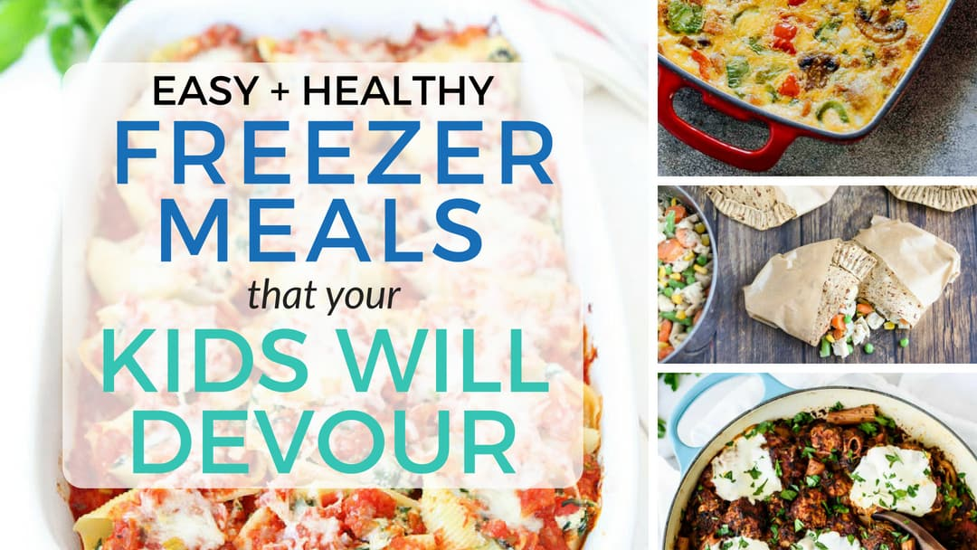 10 Easy & Healthy Freezer Meals (that your kids will devour!)