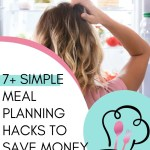 Check out these 7+ easy meal planning hacks that will save you both time and money.